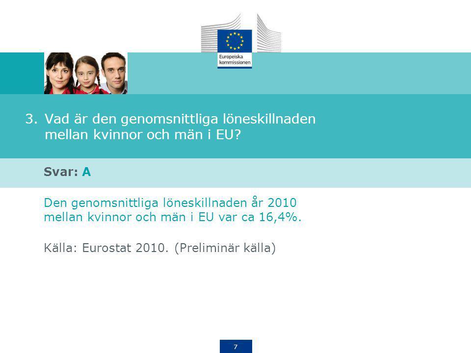 7 3.Vad är den genomsnittliga löneskillnaden mellan kvinnor och män i EU? Svar: A Den genomsnittliga löneskillnaden år 2010 mellan kvinnor och män i E