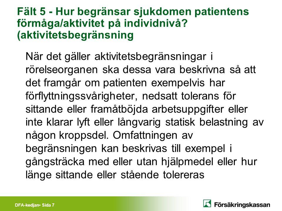 DFA-kedjan Sida 8 Exempel Patienten har en icke specifik psykiatrisk diagnos eller ett stressrelaterat tillstånd med funktionsnedsättning i form av koncentrationssvårigheter och nedsatt uthållighet.