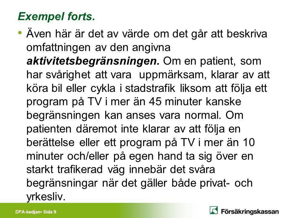 DFA-kedjan Sida 9 Exempel forts. Även här är det av värde om det går att beskriva omfattningen av den angivna aktivitetsbegränsningen. Om en patient,