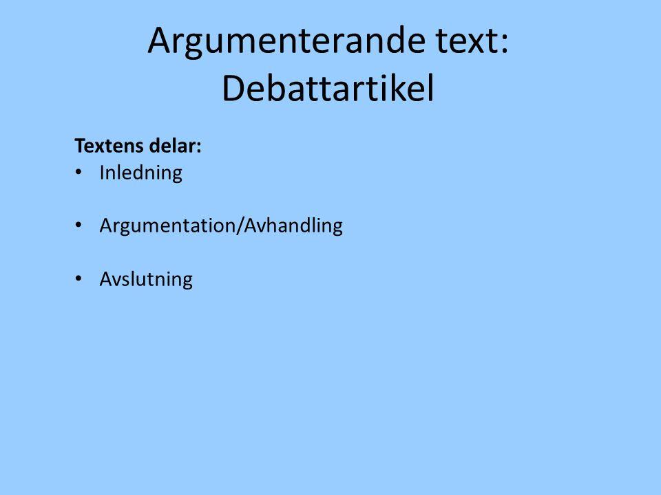 Argumenterande text: Debattartikel Textens delar: Inledning Argumentation/Avhandling Avslutning