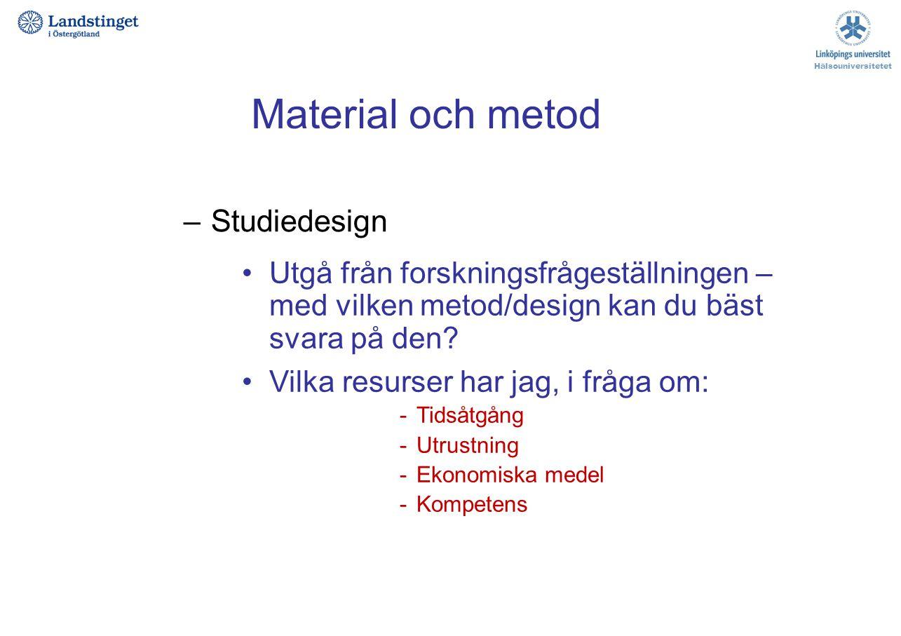 –Studiedesign Hälsouniversitetet Material och metod Utgå från forskningsfrågeställningen – med vilken metod/design kan du bäst svara på den? Vilka res