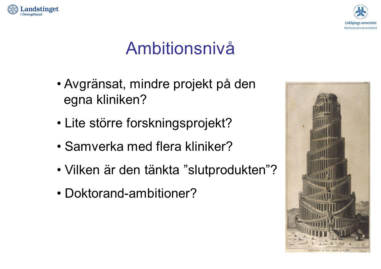 """Ambitionsnivå Avgränsat, mindre projekt på den egna kliniken? Lite större forskningsprojekt? Samverka med flera kliniker? Vilken är den tänkta """"slutpr"""