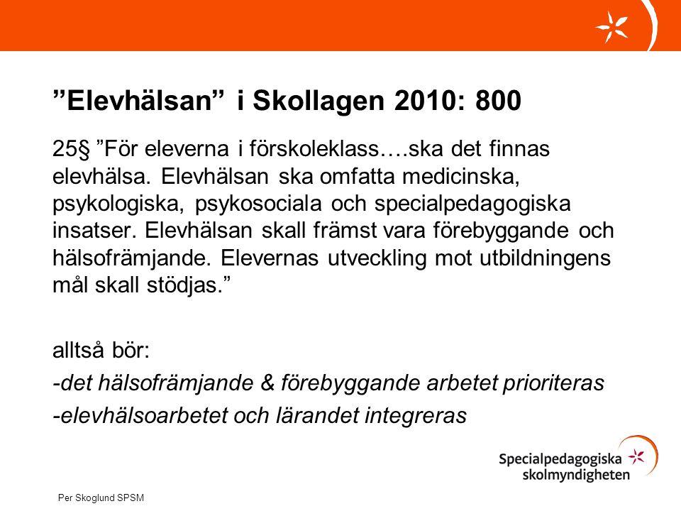 """""""Elevhälsan"""" i Skollagen 2010: 800 25§ """"För eleverna i förskoleklass….ska det finnas elevhälsa. Elevhälsan ska omfatta medicinska, psykologiska, psyko"""