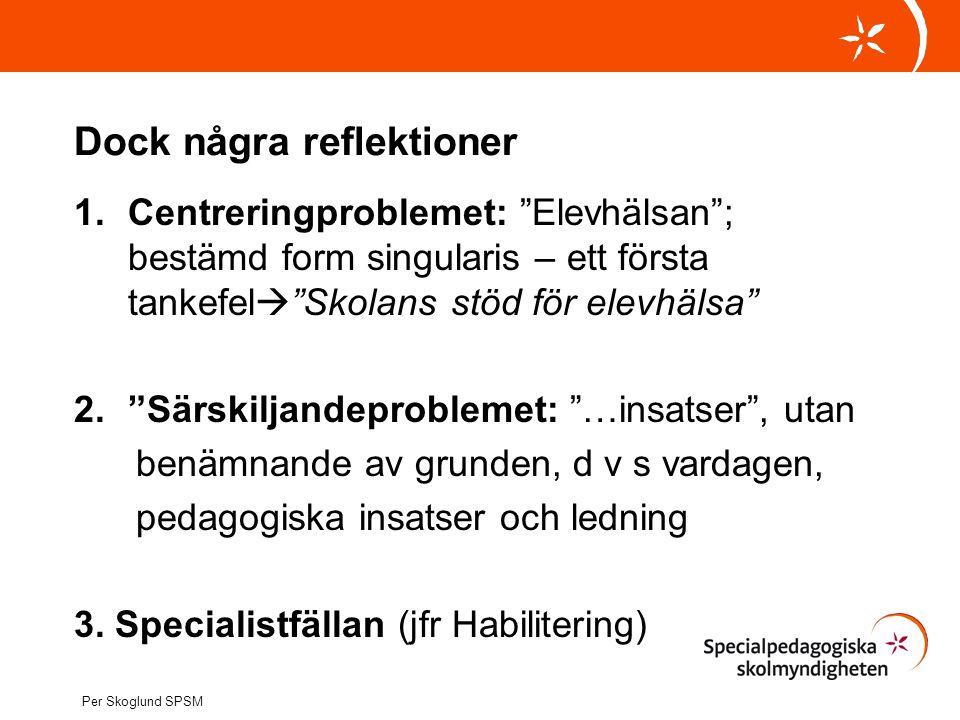"""Dock några reflektioner 1.Centreringproblemet: """"Elevhälsan""""; bestämd form singularis – ett första tankefel  """"Skolans stöd för elevhälsa"""" 2.""""Särskilja"""