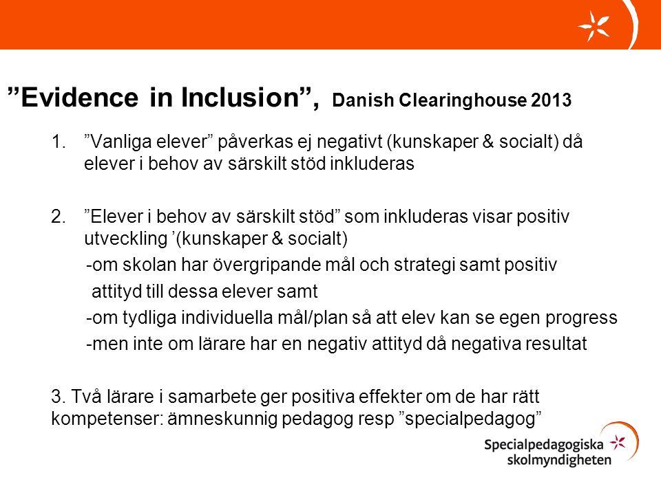 """""""Evidence in Inclusion"""", Danish Clearinghouse 2013 1.""""Vanliga elever"""" påverkas ej negativt (kunskaper & socialt) då elever i behov av särskilt stöd in"""