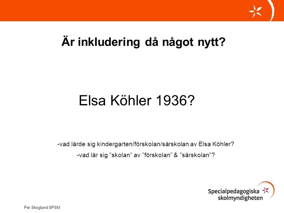 """Är inkludering då något nytt? Elsa Köhler 1936? -vad lärde sig kindergarten/förskolan/särskolan av Elsa Köhler? -vad lär sig """"skolan"""" av """"förskolan"""" &"""