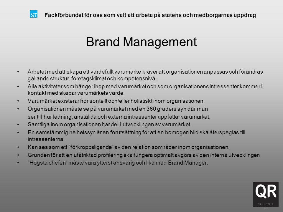 Fackförbundet för oss som valt att arbeta på statens och medborgarnas uppdrag Framgångsrik Brand Management handlar i grunden om skickligheten att utveckla ett system i organisationen som stöd till varumärket.