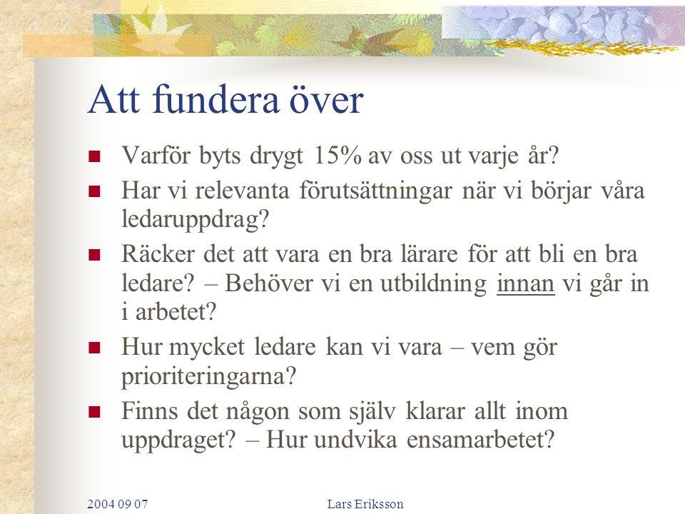 2004 09 07Lars Eriksson Några goda råd Var nöjd med dig själv och det du gör En rektor kan inte veta allt och behöver inte ha omedelbara svar.