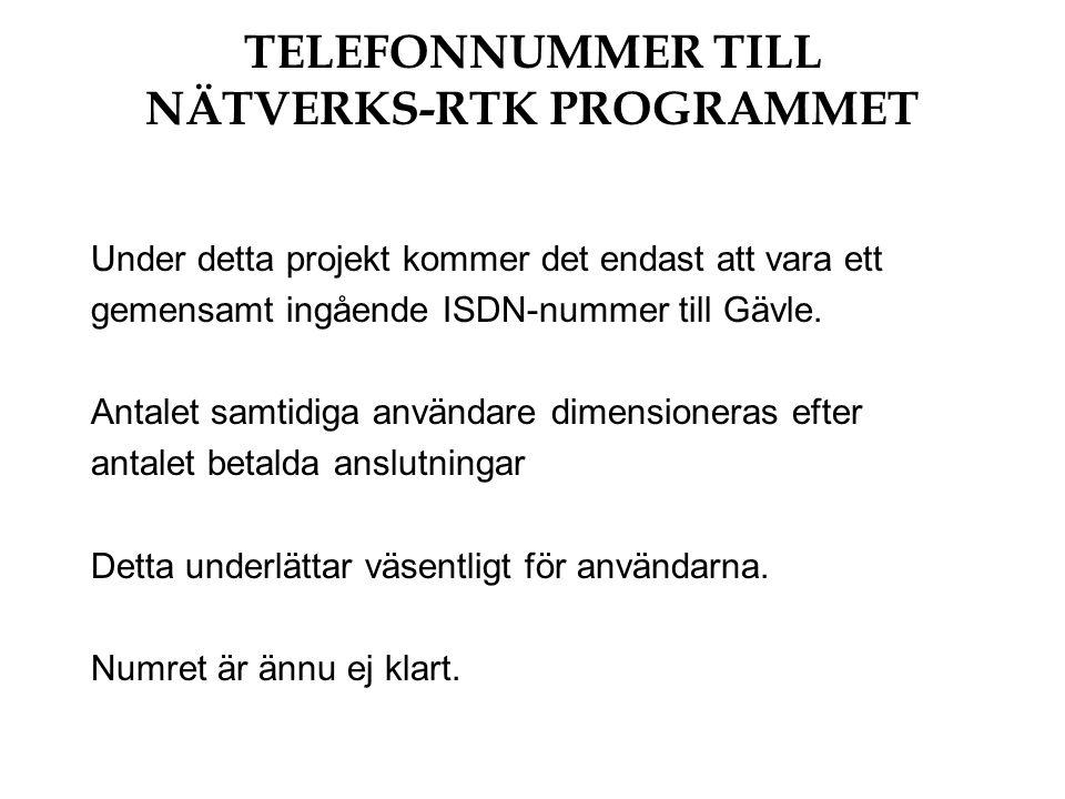 TELEFONNUMMER TILL NÄTVERKS-RTK PROGRAMMET Under detta projekt kommer det endast att vara ett gemensamt ingående ISDN-nummer till Gävle.