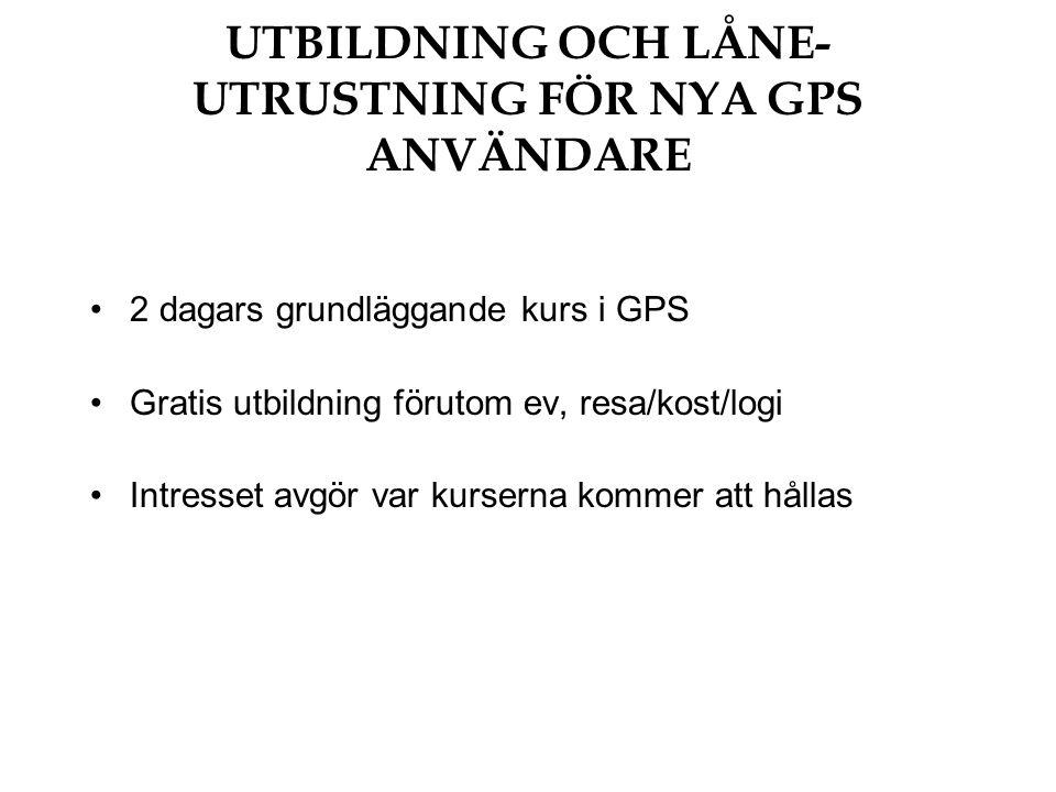 UTBILDNING OCH LÅNE- UTRUSTNING FÖR NYA GPS ANVÄNDARE 2 dagars grundläggande kurs i GPS Gratis utbildning förutom ev, resa/kost/logi Intresset avgör var kurserna kommer att hållas