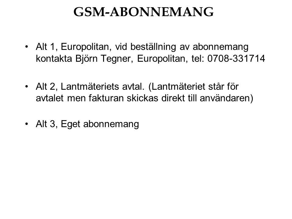 GSM-ABONNEMANG Alt 1, Europolitan, vid beställning av abonnemang kontakta Björn Tegner, Europolitan, tel: 0708-331714 Alt 2, Lantmäteriets avtal.