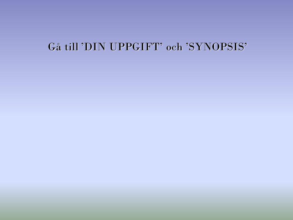 Gå till 'DIN UPPGIFT' och 'SYNOPSIS'