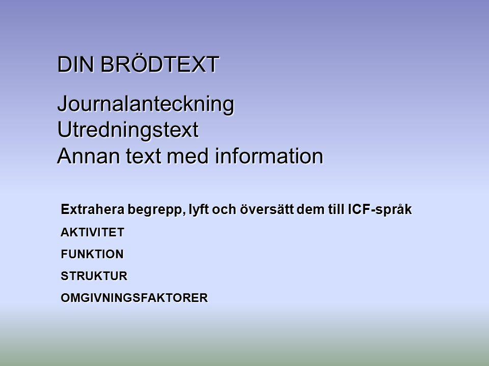 DIN BRÖDTEXT Journalanteckning Utredningstext Annan text med information Extrahera begrepp, lyft och översätt dem till ICF-språk AKTIVITETFUNKTIONSTRU