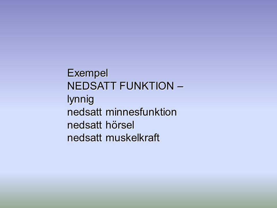Exempel NEDSATT FUNKTION – lynnig nedsatt minnesfunktion nedsatt hörsel nedsatt muskelkraft