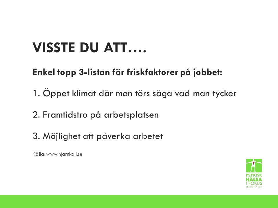 VISSTE DU ATT….Enkel topp 3-listan för friskfaktorer på jobbet: 1.