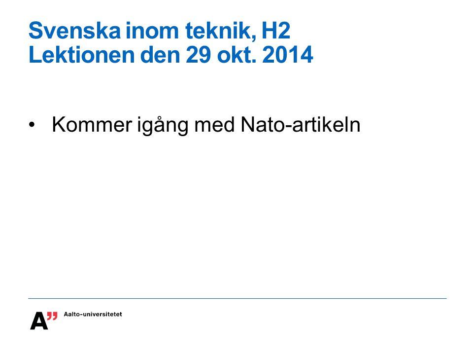 Svenska inom teknik, H2 Lektionen den 29 okt. 2014 Kommer igång med Nato-artikeln