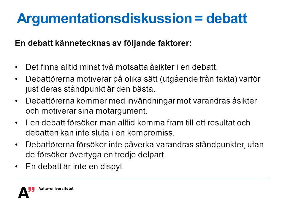 Argumentationsdiskussion = debatt En debatt kännetecknas av följande faktorer: Det finns alltid minst två motsatta åsikter i en debatt. Debattörerna m