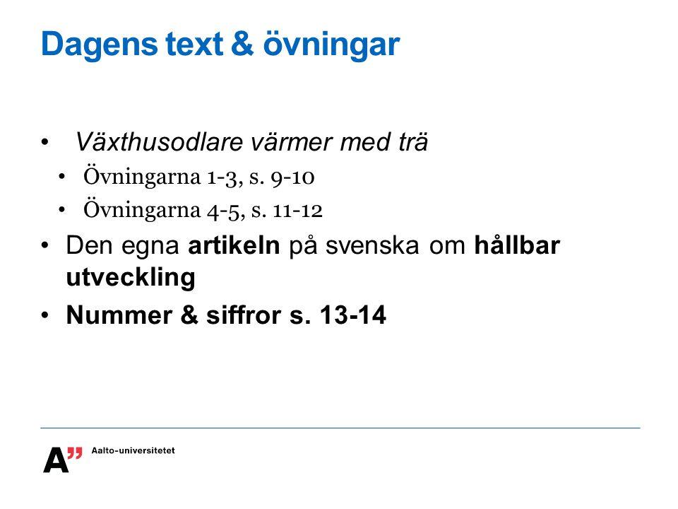 Dagens text & övningar Växthusodlare värmer med trä Övningarna 1-3, s. 9-10 Övningarna 4-5, s. 11-12 Den egna artikeln på svenska om hållbar utvecklin
