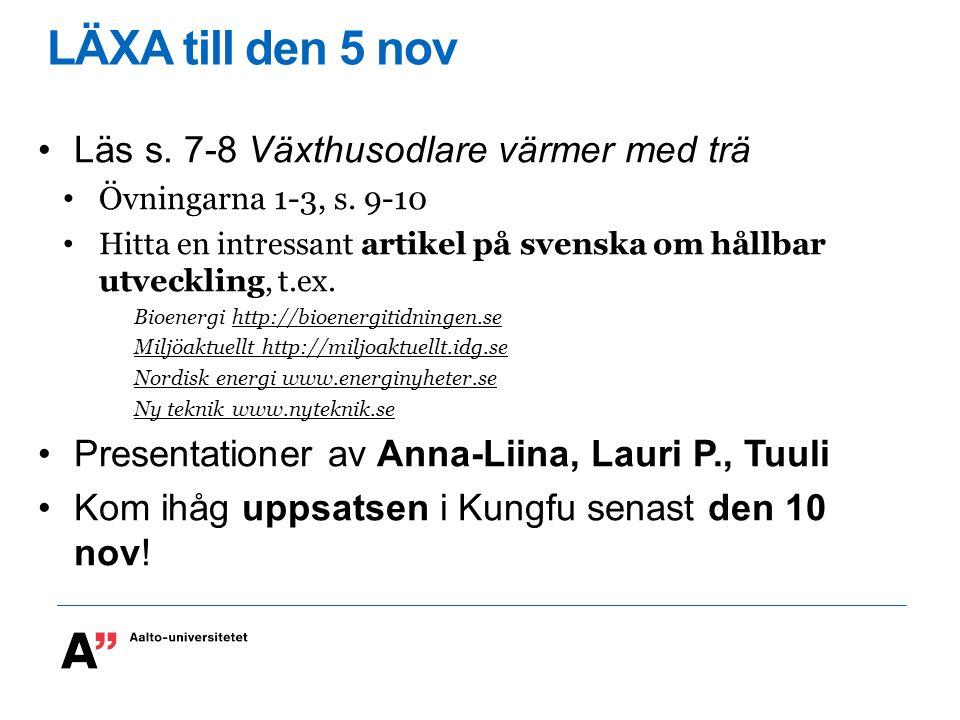 LÄXA till den 5 nov Läs s. 7-8 Växthusodlare värmer med trä Övningarna 1-3, s. 9-10 Hitta en intressant artikel på svenska om hållbar utveckling, t.ex