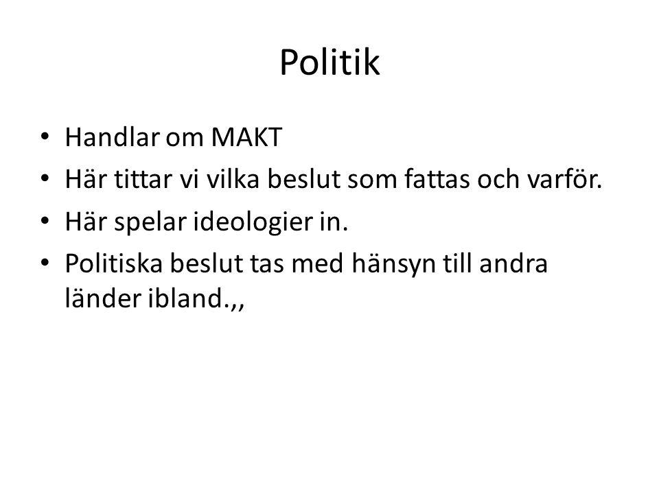 Politik Handlar om MAKT Här tittar vi vilka beslut som fattas och varför. Här spelar ideologier in. Politiska beslut tas med hänsyn till andra länder