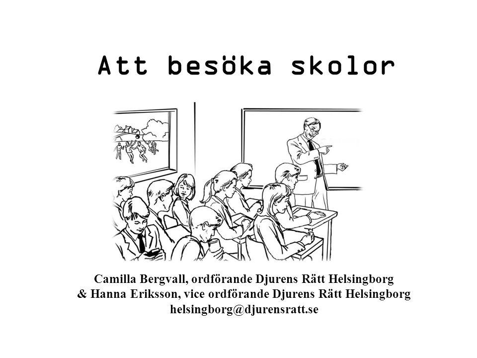 Att besöka skolor Camilla Bergvall, ordförande Djurens Rätt Helsingborg & Hanna Eriksson, vice ordförande Djurens Rätt Helsingborg helsingborg@djurensratt.se