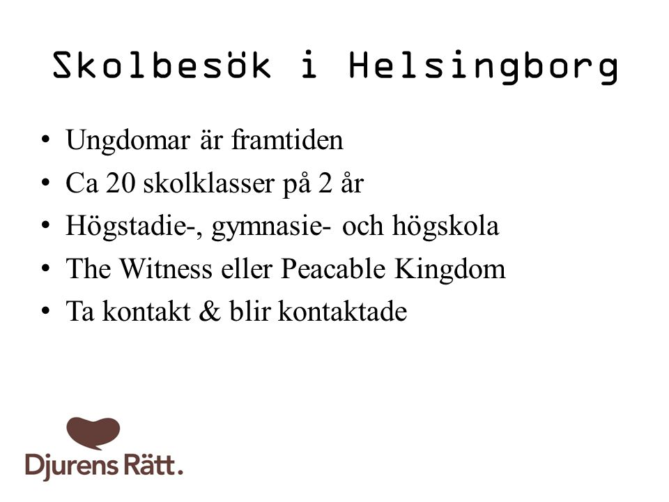 Skolbesök i Helsingborg Ungdomar är framtiden Ca 20 skolklasser på 2 år Högstadie-, gymnasie- och högskola The Witness eller Peacable Kingdom Ta kontakt & blir kontaktade