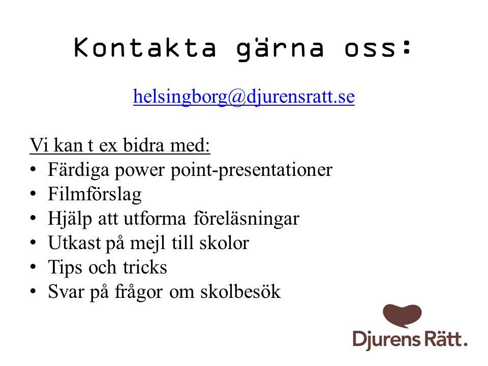 Kontakta gärna oss: helsingborg@djurensratt.se Vi kan t ex bidra med: Färdiga power point-presentationer Filmförslag Hjälp att utforma föreläsningar U