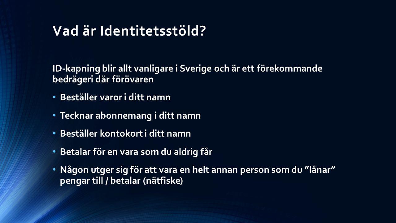 Vad är Identitetsstöld? ID-kapning blir allt vanligare i Sverige och är ett förekommande bedrägeri där förövaren Beställer varor i ditt namn Tecknar a