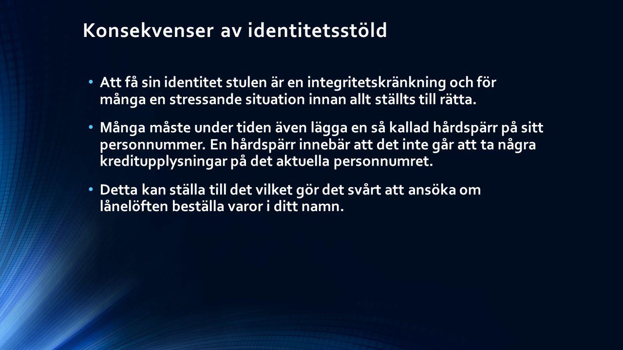 Konsekvenser av identitetsstöld Att få sin identitet stulen är en integritetskränkning och för många en stressande situation innan allt ställts till r