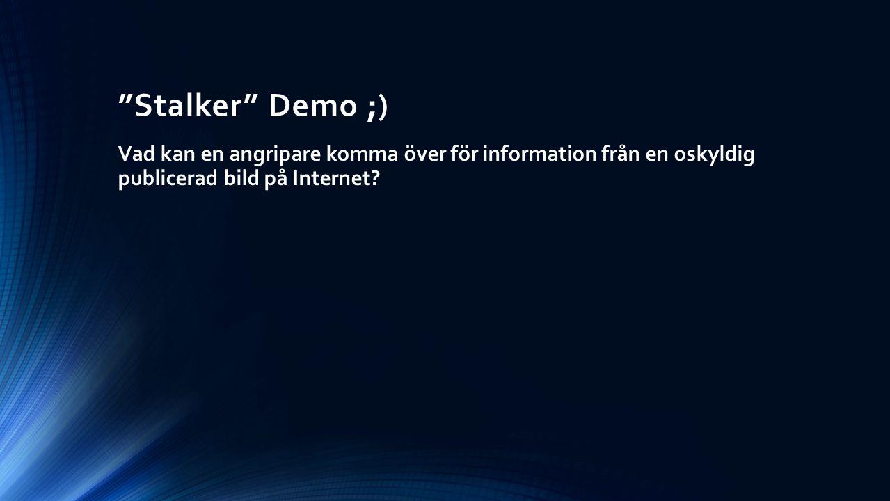 """""""Stalker"""" Demo ;) Vad kan en angripare komma över för information från en oskyldig publicerad bild på Internet?"""