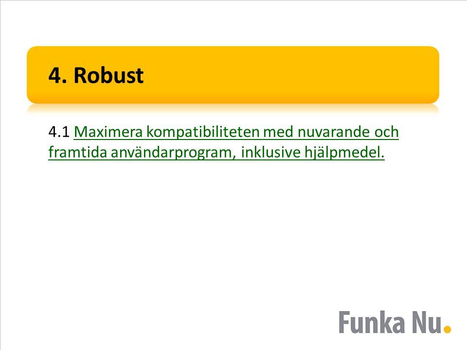 4. Robust 4.1 Maximera kompatibiliteten med nuvarande och framtida användarprogram, inklusive hjälpmedel.Maximera kompatibiliteten med nuvarande och f