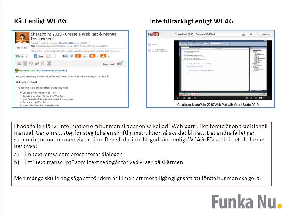 """Rätt enligt WCAG Inte tillräckligt enligt WCAG I båda fallen får vi information om hur man skapar en så kallad """"Web part"""". Det första är en traditione"""