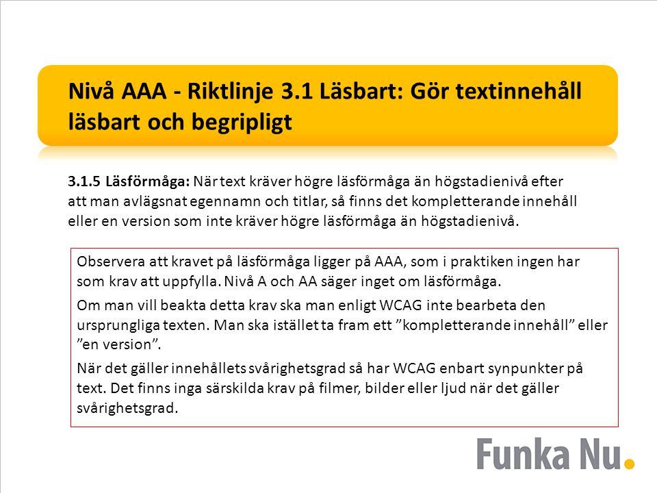 Nivå AAA - Riktlinje 3.1 Läsbart: Gör textinnehåll läsbart och begripligt 3.1.5 Läsförmåga: När text kräver högre läsförmåga än högstadienivå efter at