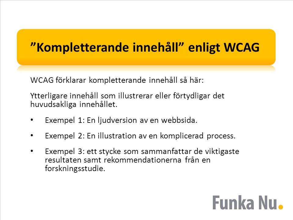 """""""Kompletterande innehåll"""" enligt WCAG WCAG förklarar kompletterande innehåll så här: Ytterligare innehåll som illustrerar eller förtydligar det huvuds"""