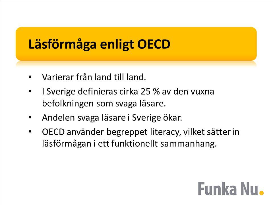 Läsförmåga enligt OECD Varierar från land till land. I Sverige definieras cirka 25 % av den vuxna befolkningen som svaga läsare. Andelen svaga läsare