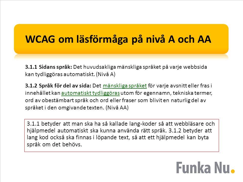 WCAG om läsförmåga på nivå A och AA 3.1.1 Sidans språk: Det huvudsakliga mänskliga språket på varje webbsida kan tydliggöras automatiskt. (Nivå A) 3.1