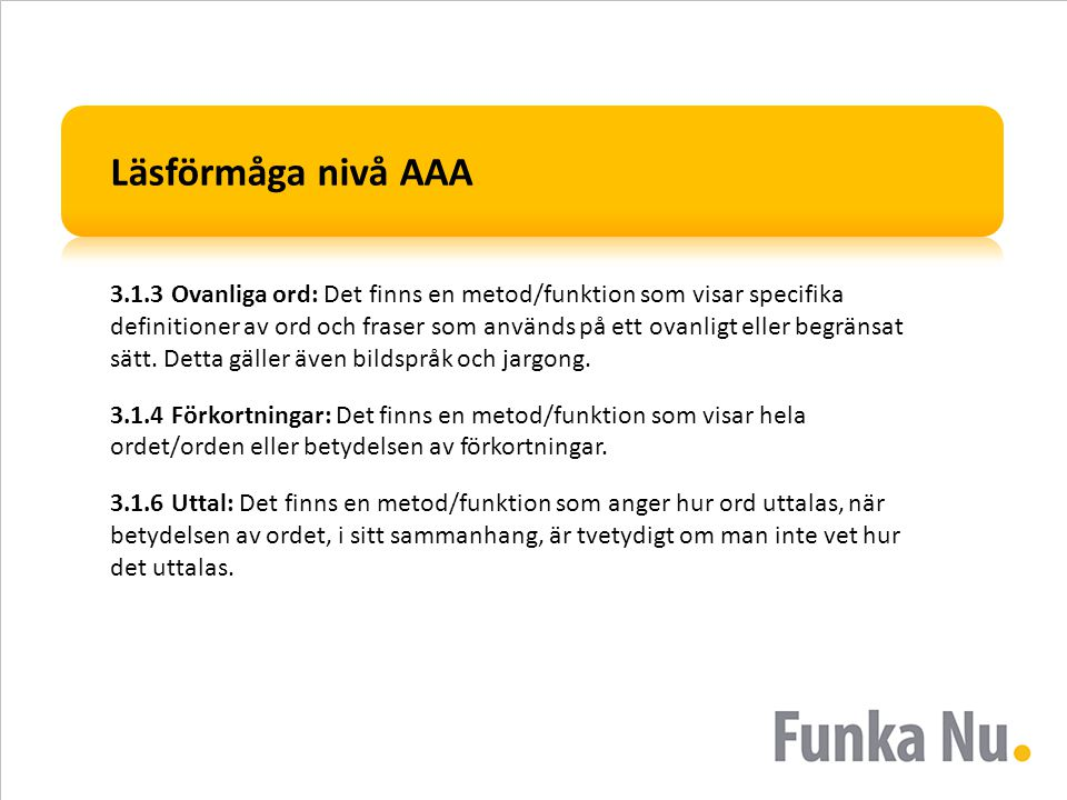Läsförmåga nivå AAA 3.1.3 Ovanliga ord: Det finns en metod/funktion som visar specifika definitioner av ord och fraser som används på ett ovanligt ell
