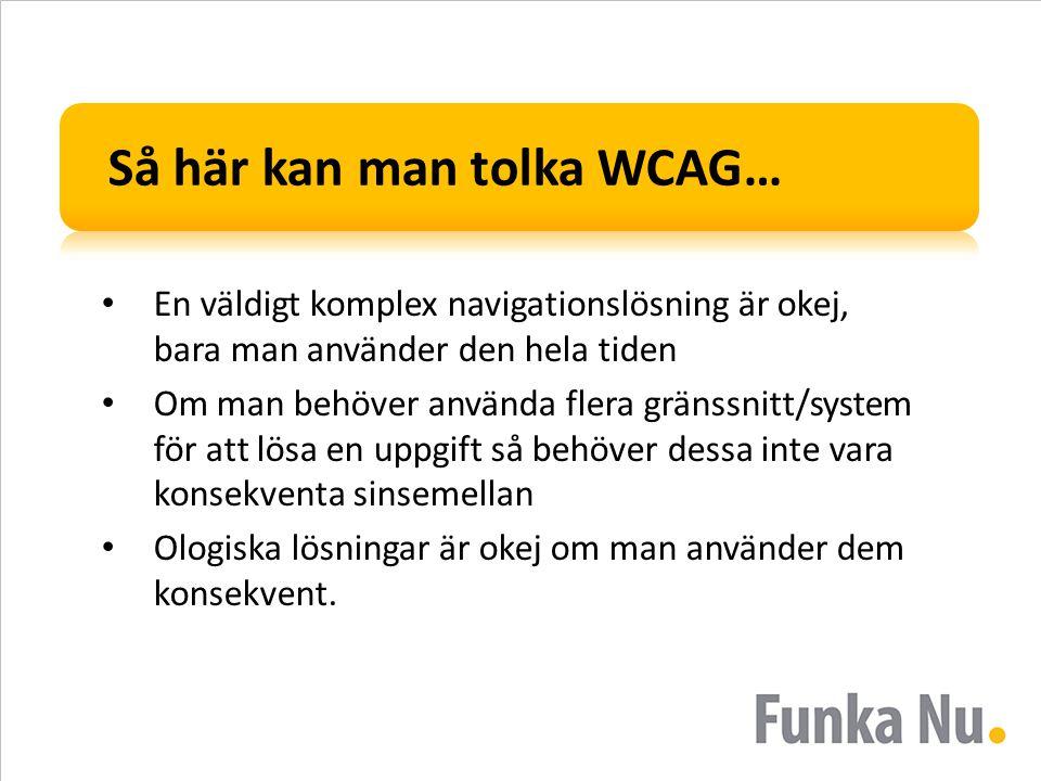 Så här kan man tolka WCAG… En väldigt komplex navigationslösning är okej, bara man använder den hela tiden Om man behöver använda flera gränssnitt/sys