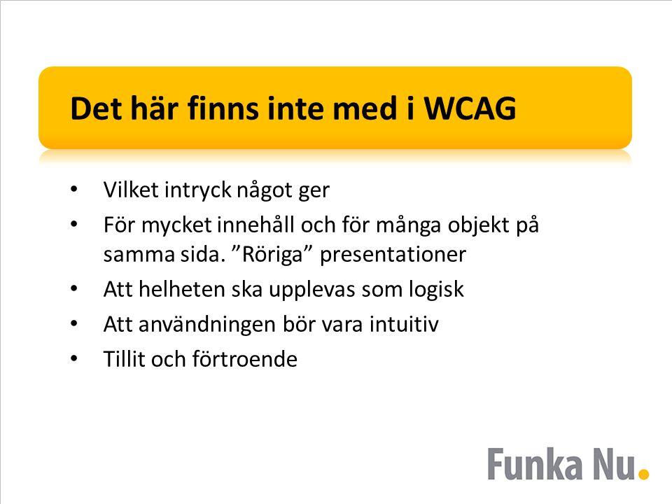 """Det här finns inte med i WCAG Vilket intryck något ger För mycket innehåll och för många objekt på samma sida. """"Röriga"""" presentationer Att helheten sk"""