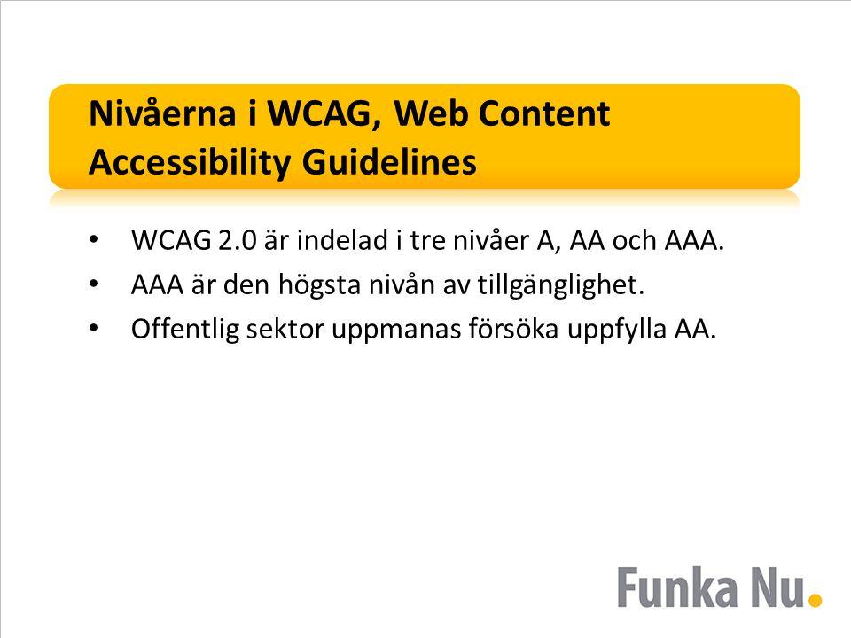 Nivåerna i WCAG, Web Content Accessibility Guidelines WCAG 2.0 är indelad i tre nivåer A, AA och AAA. AAA är den högsta nivån av tillgänglighet. Offen