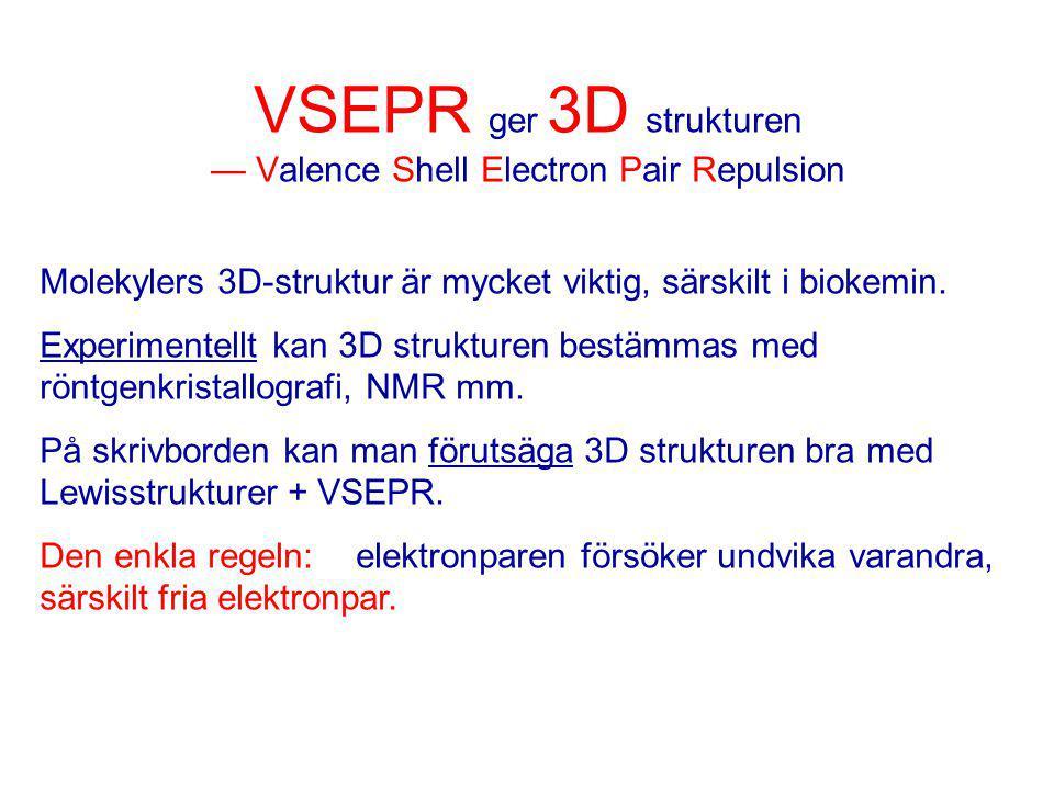 VSEPR ger 3D strukturen — Valence Shell Electron Pair Repulsion Molekylers 3D-struktur är mycket viktig, särskilt i biokemin.