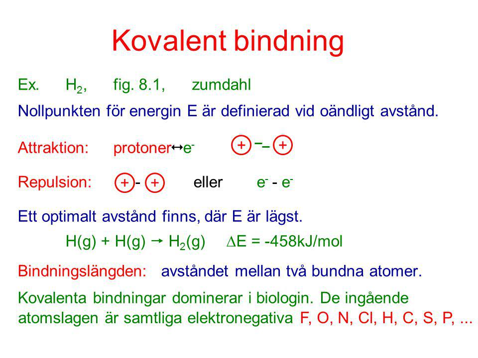 Bindningsenergier i kovalenta bindningarBD: 4·6  Enkelbindningar200 ~ 400kJ/mol  Dubbelbindningar  dubbla energin  Trippelbindningar  tredubbla energin Bindningslängder CC1,54Å CC1,34Å CC1,20Å C – N och C – O1,43Å, bara C – H är under 1Å (~0,9Å) ( (( (