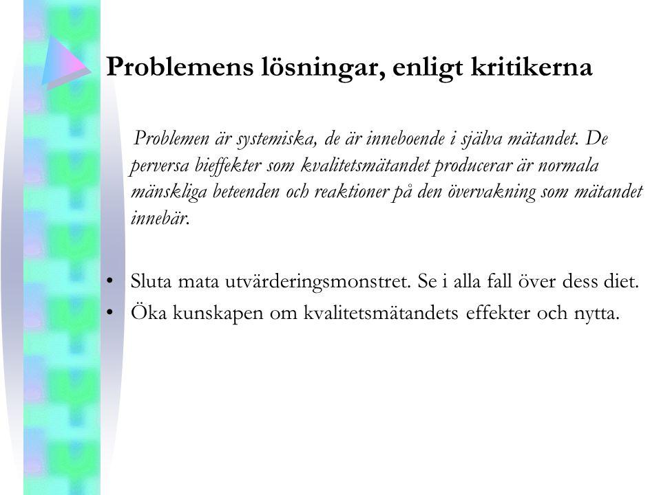Problemens lösningar, enligt kritikerna Problemen är systemiska, de är inneboende i själva mätandet. De perversa bieffekter som kvalitetsmätandet prod
