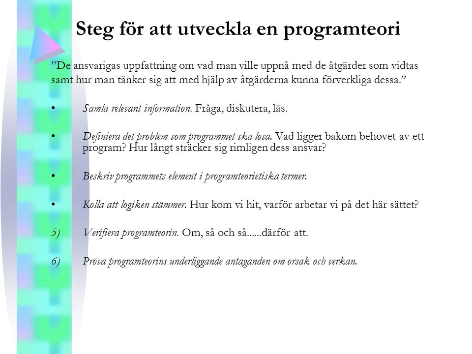"""Steg för att utveckla en programteori """"De ansvarigas uppfattning om vad man ville uppnå med de åtgärder som vidtas samt hur man tänker sig att med hjä"""