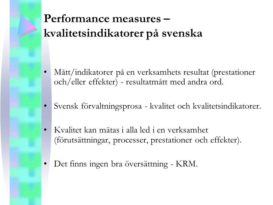 Performance measures – kvalitetsindikatorer på svenska Mått/indikatorer på en verksamhets resultat (prestationer och/eller effekter) - resultatmått me