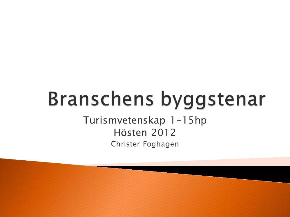 Turismvetenskap 1-15hp Hösten 2012 Christer Foghagen