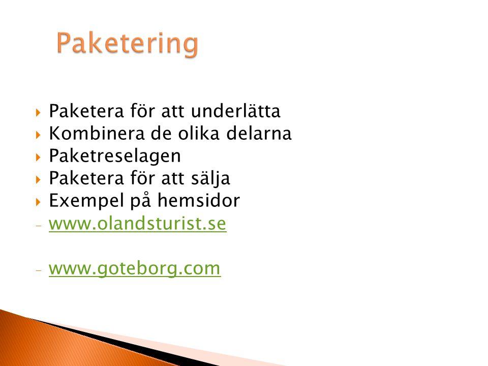  Paketera för att underlätta  Kombinera de olika delarna  Paketreselagen  Paketera för att sälja  Exempel på hemsidor - www.olandsturist.se www.olandsturist.se - www.goteborg.com www.goteborg.com