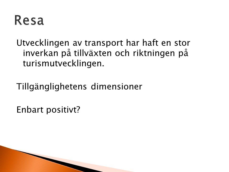 Utvecklingen av transport har haft en stor inverkan på tillväxten och riktningen på turismutvecklingen.
