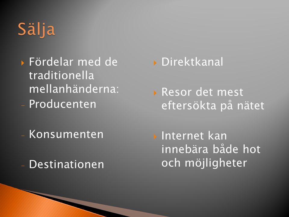  Fördelar med de traditionella mellanhänderna: - Producenten - Konsumenten - Destinationen  Direktkanal  Resor det mest eftersökta på nätet  Internet kan innebära både hot och möjligheter