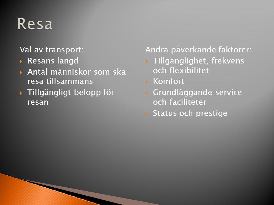 Val av transport:  Resans längd  Antal människor som ska resa tillsammans  Tillgängligt belopp för resan Andra påverkande faktorer:  Tillgänglighet, frekvens och flexibilitet  Komfort  Grundläggande service och faciliteter  Status och prestige